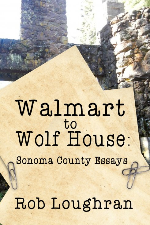 Walmart to Wolfhouse: Sonoma County Essays